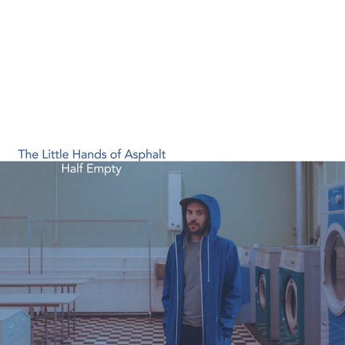 The Little Hands of Asphalt - Half Empty