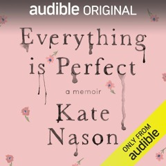 Everything Is Perfect by Kate Nason, Narrated by Kate Nason