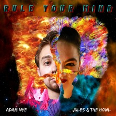 Rule Your Mind - Jules & The Howl & Adam Nye