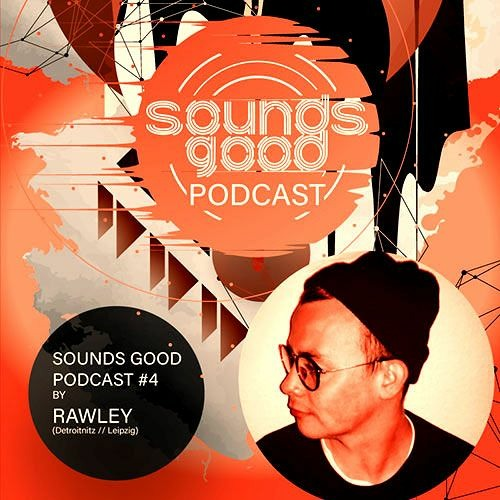 SOUNDS GOOD PODCAST #4 by Rawley