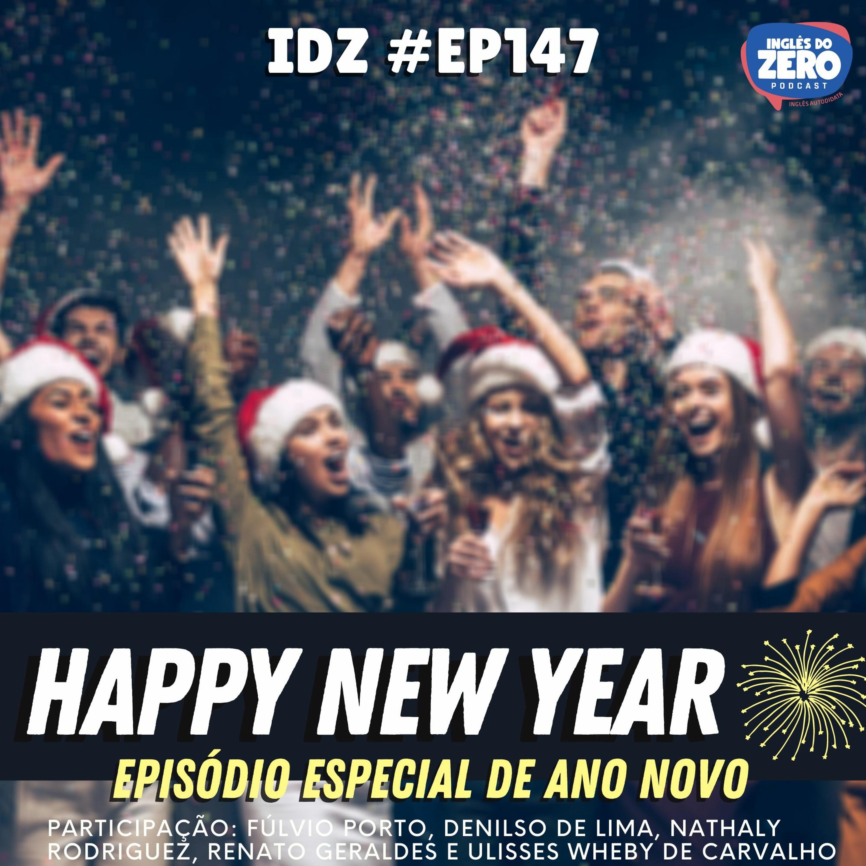 IDZ #147 - Happy New Year [Episódio especial de fim de ano]