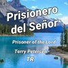 Download Prisoner of the Lord, TR, Terry Petersen, 21 Mayo 2021, LC, FL  USA Mp3