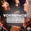 Forever Reign (Worship Medley)