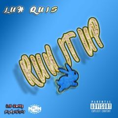 "LUH QUIS- ""Run It Up"" (Sound Cloud Exclusive)"