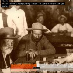 Misery, Trouble & Heartache My Friends - It's Gamblin' Time Again (69 Martin)