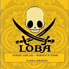 Fikir Amlak - Serious Time (Loba Remix)