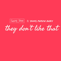 Gary Vee - They Dont Like That ft Yung Parka Baby