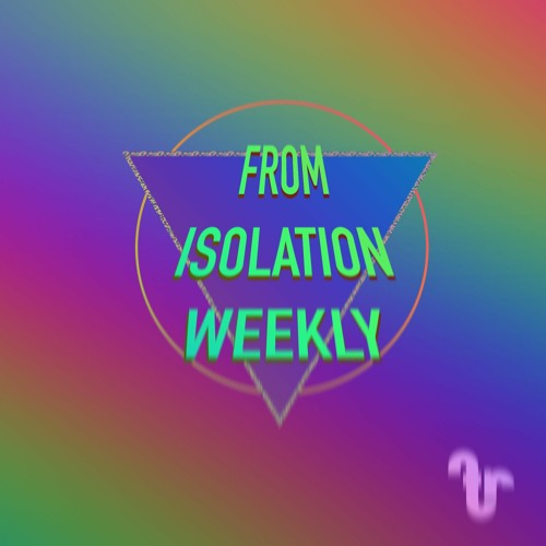 From Isolation Weekly - Episode 9