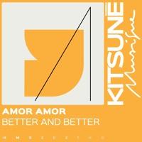 Amor Amor - Better and Better