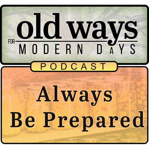 Old Ways for Modern Days Podcast - Always Be Prepared