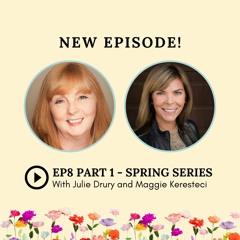 S2: Episode 8: Spring Series with Julie Drury and Maggie Keresteci Part 1