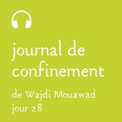 Lundi 13 avril - Journal de confinement - Jour 28