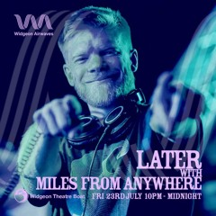 Later with Miles From Anywhere - Widgeon Airwaves Vol. 3