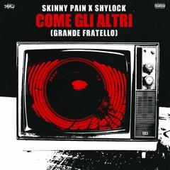 Skinny Pain & Shylock - Come Gli Altri [Grande Fratello]