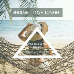 SHOUSE - LOVE TONIGHT (JAKE DILE X MO REMIX)