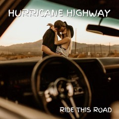 Ride This Road by Hurricane Highway