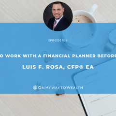 076: Millennials - 5 Reasons to Work with a Financial Planner Before Turning 30