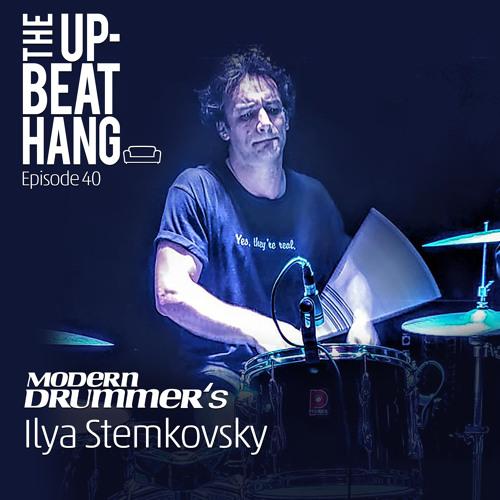 Modern Drummer's Ilya Stemkovsky - The Upbeat Hang Ep. 40