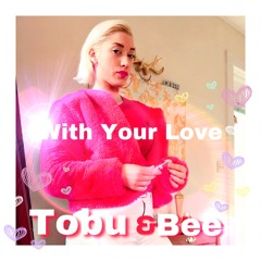 With your Love by 7obu 💫and Bee 🐝 [ ! F A M O U S ! ]