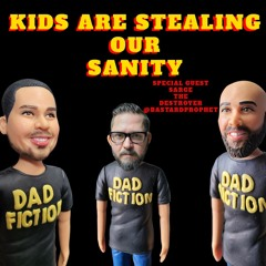 Kids steal our sanity because.......