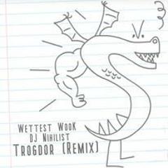 Trogdor (Wettest Wook X DJ Nihilist Remix)