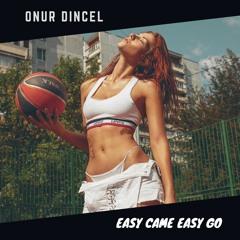 Onur Dincel - Easy Came Easy Go