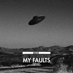 My Thoughts My Faults Podcast Episode 5 - Unidentified Flying Objects