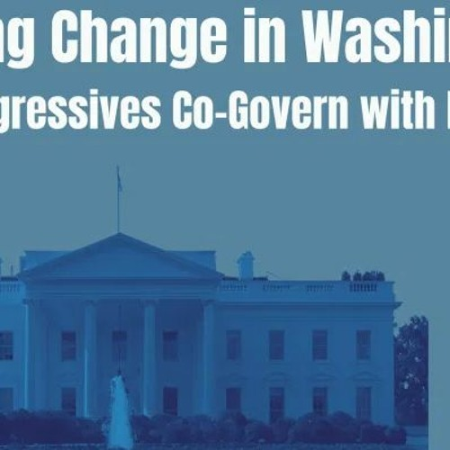 Making Change in Washington. Can Progressives Co-Govern with Biden?