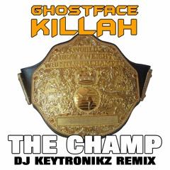 Ghostface Killah - The Champ (DJ Keytronikz Remix)
