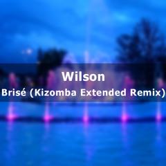 Wilson - Brisé (Kizomba Extended Remix)