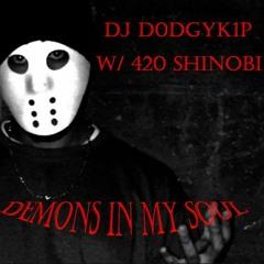 DEMONS IN MY SOUL w/420 SHINOBI