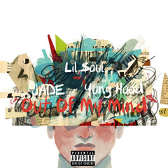 Lil $oul - Out Of My Mind £Remix£ (Ft. JADE § Yung Hood)