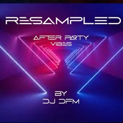 After Party VIBES -Remixed  Feat. Shamoozey (voice) - By Dj. DFM