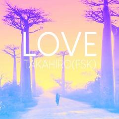 【𝐁𝐑𝐄𝐀𝐊𝐂𝐎𝐑𝐄】takahiro(FKS) - Love