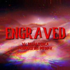 Engraved (feat. Brian O'Shea) [Prod by. MBWAV]