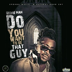 Beenie Man - Do You Want to Be That Guy [Porus Riddim]
