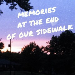 memories at the end of our sidewalk