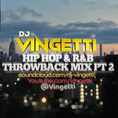 HIP HOP & R&B THROWBACK MIX PT 2 (2000-2010 Hits) @Vingetti