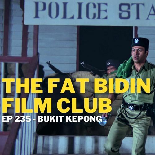 The Fat Bidin Film Club (Ep 235) - Bukit Kepong