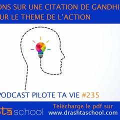 PTV235 - REFLEXIONS SUR UNE CITATION DE GANDHI