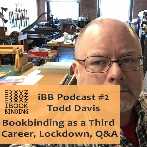 iBB Podcast #2. Todd Davis / Middlesex Bindery - Bookbinding as a Third Career, Lockdown, Q&A