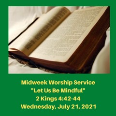 "Midweek Worship Service: ""Let Us Be Mindful"" (2 Kings 4:42-44) - July 21, 2021"