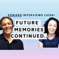 FUTURE MEMORIES CONTINUED… EDWARD Interviews LUISA (Part 2)