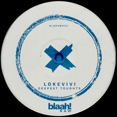 BLHRAW002 - Lokevivi - Deepest Toughts