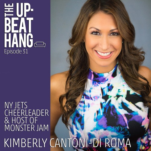 NY Jets Cheerleader & Host of Monster Jam: Kimberly Cantoni-DiRoma - The Upbeat Hang Ep.31