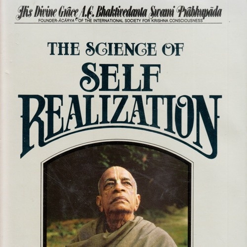 The Science of Self Realization -- 01 Learning The Science Of The Soul - Srila Prabhupada