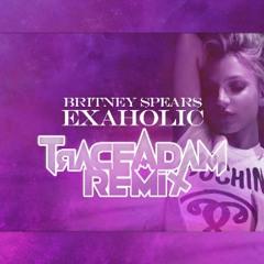 Exaholic (Trace Adam Remix) - Britney Spears