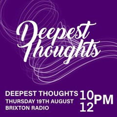 Brixton Radio presents: Deepest Thoughts (19/08-21)
