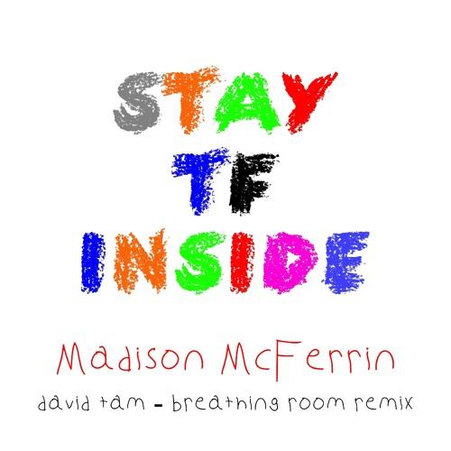 STAY TF INSIDE - MADISON MCFERRIN (DAVID TAM - BREATHING ROOM REMIX