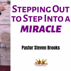 Stepping Out To Step Into A Miracle